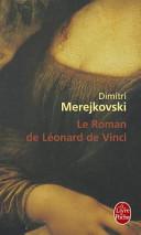 Le roman de Léonard de Vinci Createur ? Comment A T Il Vecu
