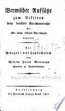 Vermischte Aufsätze zum Diktieren beim deutschen Sprachunterrichte mit allen hierzu nöthigen Sprachregeln begleitet