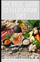 The Basic Guide To Flexitarian Diet