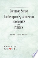 Common Sense Of Contemporary American Economics And Politics