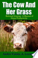 The Cow and Her Grass  Rational Grazing   A Manual of Grass Productivity