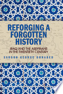 Reforging a Forgotten History  Iraq and the Assyrians in the Twentieth Century