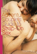 The Adventurous Couple s Guide to Strap On Sex