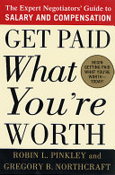 Get Paid What You're Worth The Expert Negotiators' Guide to Salary and Compensation