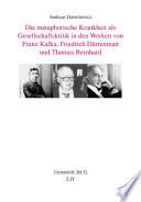 Die metaphorische Krankheit als Gesellschaftskritik in den Werken von Franz Kafka  Friedrich D  rrenmatt und Thomas Bernhard