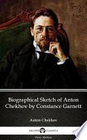 Biographical Sketch of Anton Chekhov by Constance Garnett by Anton Chekhov  Illustrated