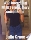Wife Interracial Affairs Erotic Story Compilation