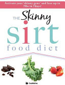 The Skinny Sirtfood Diet Recipe Book  Activate Your Skinny Gene and Lose Up to 7lbs in 7 Days