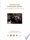 Tortoises and Freshwater Turtles