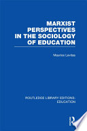 Marxist Perspectives in the Sociology of Education  RLE Edu L Sociology of Education