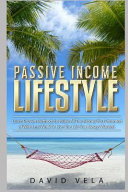 Passive Income Lifestyle Learn Proven Methods To Make All The Money You Dreamed Of With Less Work To Live The Life You Always Wanted