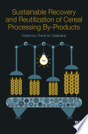 Sustainable Recovery and Reutilization of Cereal Processing By Products