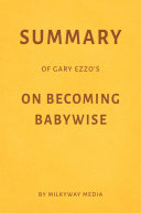 Summary of Gary Ezzo's On Becoming Babywise by Milkyway Media