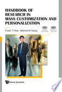 Handbook Of Research In Mass Customization And Personalization  In 2 Volumes    Volume 1  Strategies And Concepts  Volume 2  Applications And Cases