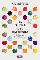 El Dilema Del Omn Voro En Busca De La Comida Perfecta The Omnivore S Dilemma A Natural History Of Four Meals