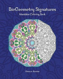 Biogeometry Signatures Mandalas Coloring Book : 20 mandalas which combine the beneficial meditative effects...