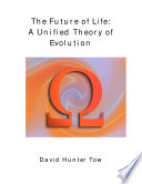 The Future Of Life A Unified Theory Of Evolution book
