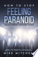 How To Stop Feeling Paranoid About What Others Think Learn What Paranoia Is The Kinds Of Paranoia Its Causes And Its Treatments