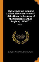 The Memoirs of Edmund Ludlow, Lieutenant-General of the Horse in the Army of the Commonwealth of England, 1625-1672; Volume 1 Culturally Important And Is Part
