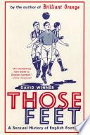 Those Feet  A Sensual History of English Football