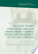 Decision Taking Confidence And Risk Management In Banks From Early Modernity To The 20th Century