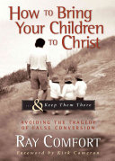 How To Bring Your Children To Christ And Keep Them There