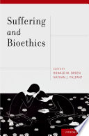Suffering and bioethics / edited by Ronald M. Green and Nathan J. Palpant.