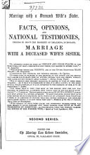 Facts, opinions and national testimonies tending to prove the propriety of legalising in England mariage with a deceased wife's sister second series