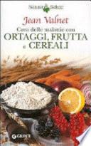Cura delle malattie con ortaggi  frutta e cereali