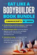 Eat Like A Body Builder Diet Bundle 3 Manuscripts In 1 Book