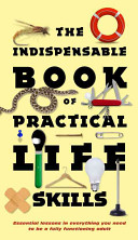The Indispensable Book of Practical Life Skills