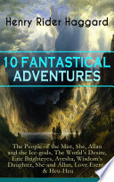 download ebook 10 fantastical adventures: the people of the mist, she, allan and the ice-gods, the world's desire, eric brighteyes, ayesha, wisdom's daughter, she and allan, love eternal & heu-heu pdf epub