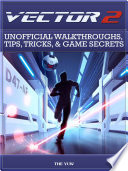 Vector 2 Unofficial Walkthroughs  Tips  Tricks    Game Secrets