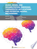 Music  Brain  and Rehabilitation  Emerging Therapeutic Applications and Potential Neural Mechanisms
