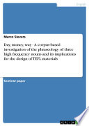 Day  money  way   A corpus based investigation of the phraseology of three high frequency nouns and its implications for the design of TEFL materials