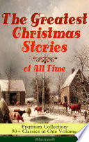 The Greatest Christmas Stories of All Time   Premium Collection  90  Classics in One Volume  Illustrated