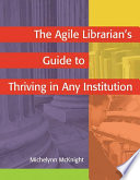 The Agile Librarian S Guide To Thriving In Any Institution