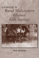 Listening to Rural Midwestern Idioms Folk Sayings