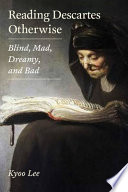Reading Descartes Otherwise Blind  Mad  Dreamy  and Bad