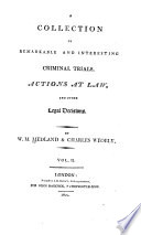 A collection of remarkable and interesting criminal trials  actions at law   c