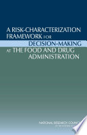 A Risk Characterization Framework For Decision Making At The Food And Drug Administration