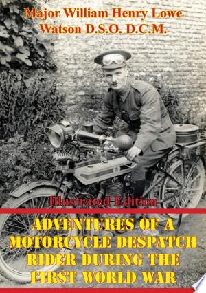 Adventures Of A Motorcycle Despatch Rider During The First World War [Illustrated Edition] - ISBN:9781786250971
