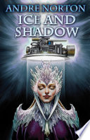 Ice and Shadow The Forerunner Universe From Legendary Storyteller Andre Norton