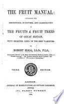 The Fruit Manual; containing the descriptions & synonymes of the fruits and fruit trees commonly met with in the Gardens ... of Great Britain, etc