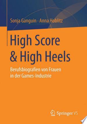 High Score & High Heels: Berufsbiografien von Frauen in der Games-Industrie - ISBN:9783658038250