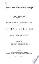 Colonial and International Postage  A collection of extracts  ideas  and information on postal affairs  and Post Office anomalies  Arranged by H  Derecourt