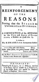 A Reinforcement of the Reasons proving that the Stage is an Unchristian Diversion  Or  a Vindication of the appendix to the Use and Abuse of Diversions     in answer to the remarks of an anonymous author