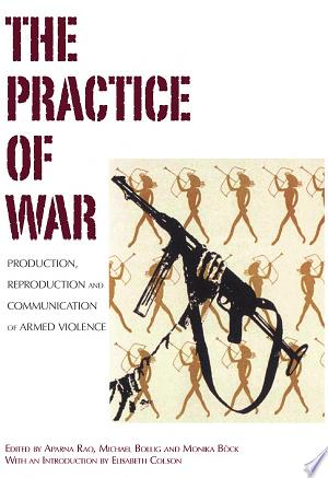 The Practice Of War: Production, Reproduction and Communication of Armed Violence - ISBN:9780857454010