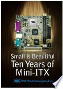 Small Is Beautiful  10 Years of Mini ITX