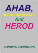 Ahab, Nebuchadnezzar, and Herod, the Wicked Rulers